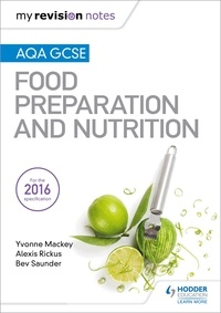 Yvonne Mackey et Alexis Rickus - My Revision Notes: AQA GCSE Food Preparation and Nutrition.
