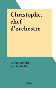 Yvonne Meynier et Jean Reschofsky - Christophe, chef d'orchestre.