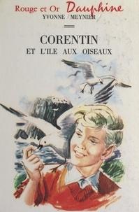 Yvonne Meynier et Pierre Le Guen - Corentin et l'île aux oiseaux.
