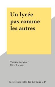 Yvonne Meynier et Félix Lacroix - Un lycée pas comme les autres.