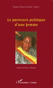 """Yvonne Ngolo Lembe """"Evah"""" - Le parcours politique d'une femme."""