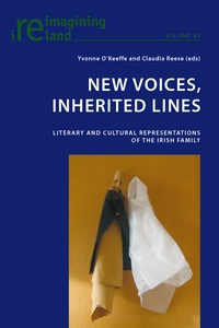 Yvonne O'keeffe et Claudia Reese - New Voices, Inherited Lines - Literary and Cultural Representations of the Irish Family.
