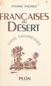 Yvonne Pagniez - Françaises du désert - Oasis sahariennes.