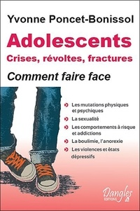 Yvonne Poncet-Bonissol - Adolescents - Crises, révoltes et fractures, Comment faire face.