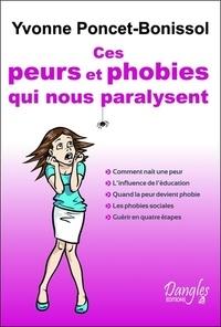 Ces peurs et phobies qui nous paralysent - Yvonne Poncet-Bonissol |