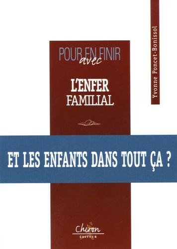 Yvonne Poncet-Bonissol - Pour en finir avec l'enfer familial.