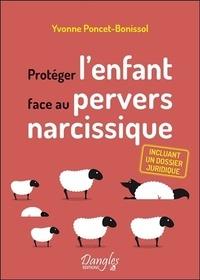 Yvonne Poncet-Bonissol - Protéger l'enfant face au pervers narcissique.