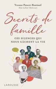 Yvonne Poncet-Bonissol et Alix Lefief - Secrets de famille - Ces silences qui nous gâchent la vie.