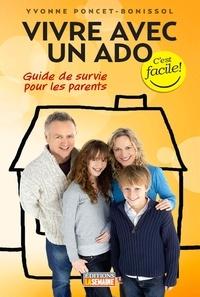 Yvonne Poncet-Bonissol - Vivre avec un ado - Guide de survie pour les parents.
