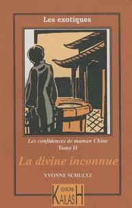Yvonne Schultz - Les confidences de maman Chine Tome 2 : La divine inconnue.