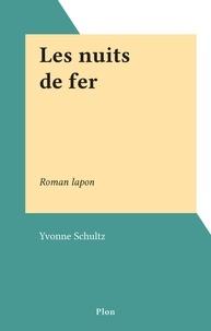 Yvonne Schultz - Les nuits de fer - Roman lapon.