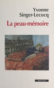 Yvonne Singer-Lecocq - La peau-mémoire.