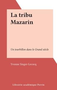 Yvonne Singer-Lecocq - La tribu Mazarin - Un tourbillon dans le Grand siècle.