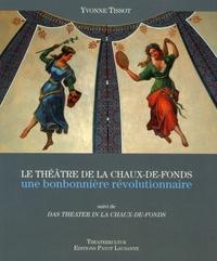 Yvonne Tissot - Le Théâtre de La Chaux-de-Fonds, une bonbonnière révolutionnaire - Comment une petite ville horlogère se dota d'un théâtre en 1837 suivi de Das Theater in La Chaux-de-Fonds.