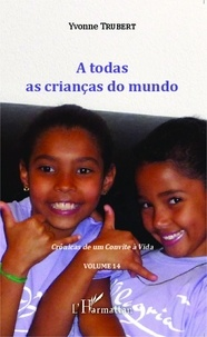 Yvonne Trubert et Emmanuel (livre concertalisme) Kamdem - A  todas as crianças do mundo - Crônicas de um Convite à Vida - Volume 14.