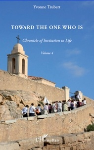 Yvonne Trubert - Chronicle of Invitation to Life - Volume 4, Toward the one who is.