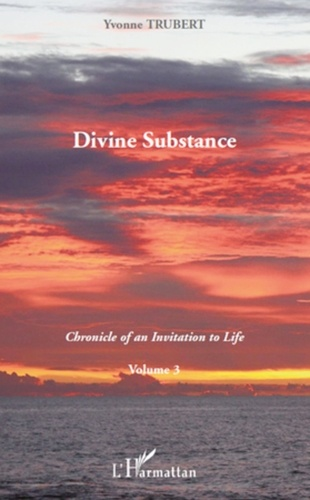 Yvonne Trubert - Chronicle of Invitation to Life - Volume 3, Divine substance.