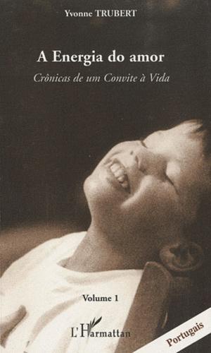 Yvonne Trubert - Cronicas de um Convite à Vida - Volume 1, A Energia do amor.