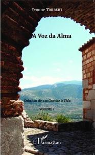 Yvonne Trubert - Crônicas de um Convite à Vida - Volume 7, A Voz da Alma.