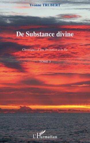 Yvonne Trubert - De substance divine - Chroniques d'une invitation à la vie Tome 3.
