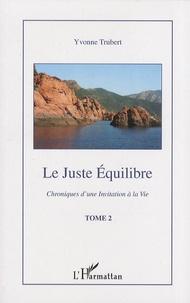 Yvonne Trubert - Le juste équilibre - Chroniques d'une invitation à la vie Tome 2.