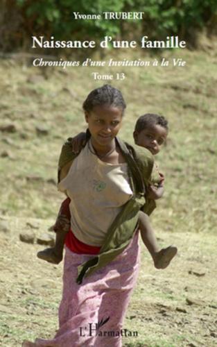 Yvonne Trubert - Naissance d'une famille - Tome 13 : Chroniques d'une Invitation à la Vie.