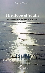 Yvonne Trubert - The Hope of Youth - Chronicles of an Invitation to Life - Volume 6.
