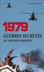 1979, Guerres secrètes au Moyen-Orient - Yvonnick Denoël |