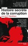Yvonnick Denoël et Jean Garrigues - Histoire secrète de la corruption sous la 5e République.