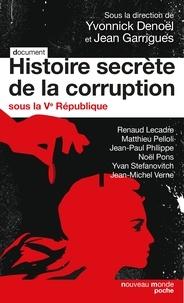 Yvonnick Denoël et Jean Garrigues - Histoire secrète de la corruption - Sous la 5e République.