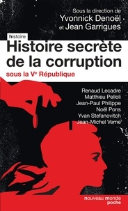 Yvonnick Denoël et Jean Garrigues - Histoire secrète de la corruption sous la Ve République.