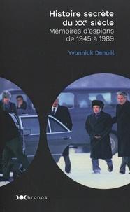 Yvonnick Denoël - Histoire secrète du XXe siècle - Mémoires d'espions de 1945 à 1989.