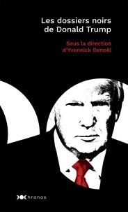 Yvonnick Denoël - Les dossiers noirs de Donald Trump.