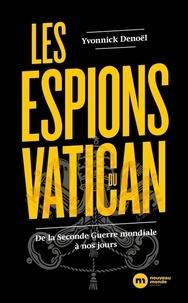 Yvonnick Denoël - Les espions du Vatican - De la Seconde Guerre mondiale à nos jours.