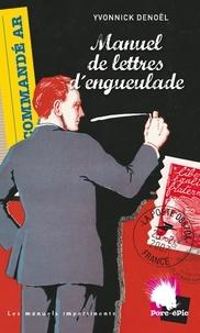 Yvonnick Denoël - Manuel de lettres d'engueulade.