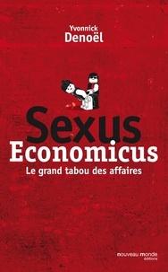 Yvonnick Denoël - Sexus économicus - Le grand tabou des affaires.