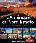 Zabel Bourbeau et Hélène Boyer - L'Amérique du Nord à Moto - 50 itinéraires de rêve.
