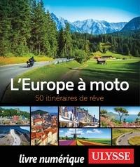 Ebook téléchargements pdf L'Europe à moto  - 50 itinéraires de rêve 9782765859246