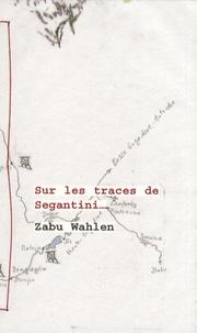 Zabu Wahlen - Sur les traces de Segantini....