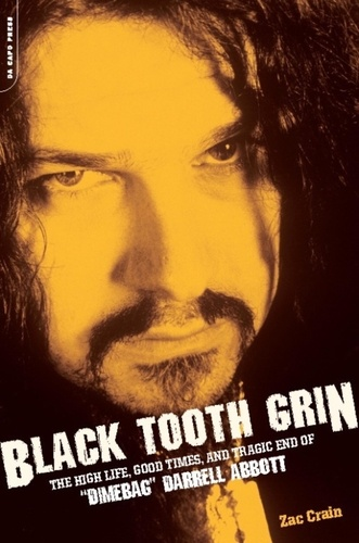 """Zac Crain - Black Tooth Grin - The High Life, Good Times, and Tragic End of """"Dimebag"""" Darrell Abbott."""