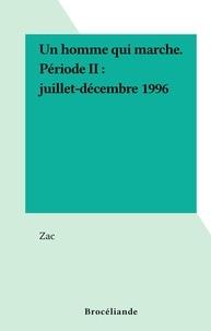 Zac - Un homme qui marche. Période II : juillet-décembre 1996.