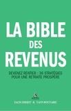 Zach Scheidt et Yann Boutaric - La bible des revenus - Devenez rentier : 36 stratégies pour une retraite prospère.