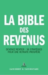 La bible des revenus- Devenez rentier : 36 stratégies pour une retraite prospère - Zach Scheidt |