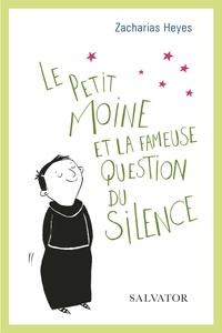 Zacharias Heyes - Le petit moine et la fameuse question du silence.