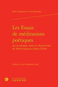Zacharie de Vitré - Les essais de méditations poétiques sur la passion, mort et résurrection de Notre-Seigneur Jésus-Christ.