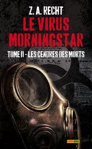 Zachary Allan Recht - Le virus Morningstar Tome 2 : Les cendres des morts.