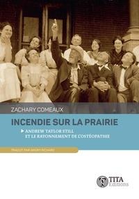 Zachary Comeaux - Incendie sur la prairie - Andrew Taylor Still et le rayonnement de l'ostéopathie.