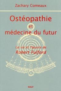 Zachary Comeaux - Ostéopathie et médecine du futur - La vie et l'oeuvre de Robert Fulford.