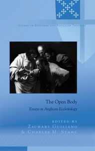 Zachary Guiliano et Charles m. Stang - The Open Body - Essays in Anglican Ecclesiology.