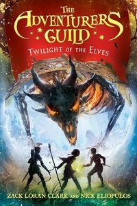 Zack Loran Clark et Nick Eliopulos - The Adventurers Guild: Twilight of the Elves.